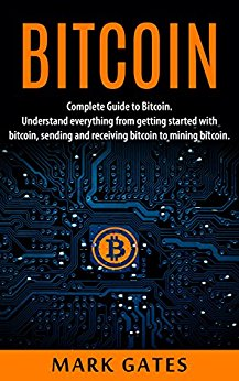 Bitcoin: Complete Guide To Bitcoin. Understand everything from getting started with bitcoin, sending and receiving bitcoin to mining bitcoin.