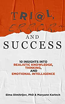 Trial, Error, and Success: 10 Insights into Realistic Knowledge, Thinking, and Emotional Intelligence