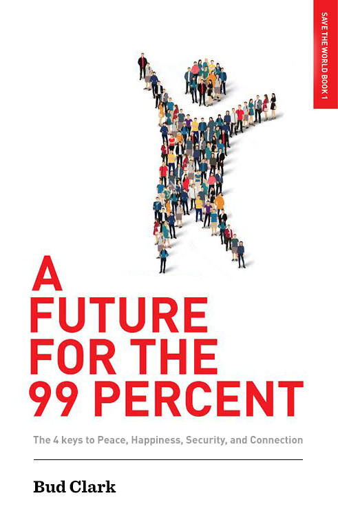 A Future for the 99 Percent: The 4 Keys to Peace, Happiness, Security, and Connection